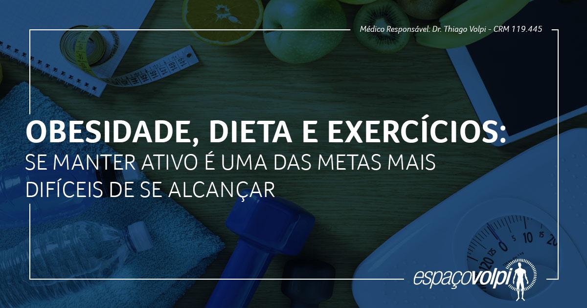 Obesidade, dieta e exercícios: se manter ativo é uma das metas mais difíceis de se alcançar
