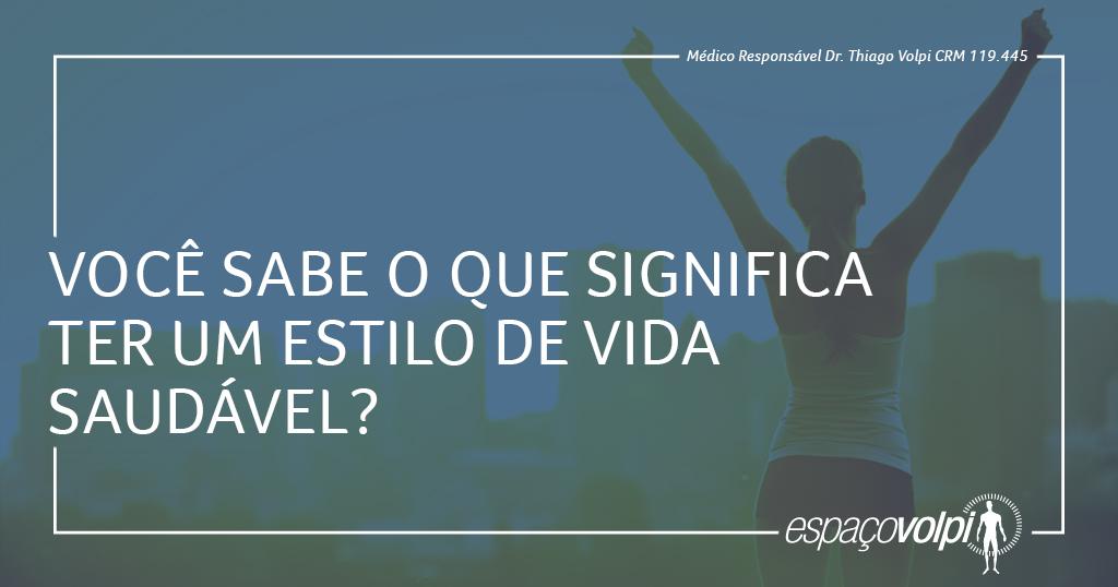 https://www.tribunapr.com.br/blogs/emagrecer-ja/voce-sabe-o-que-significa-ter-um-estilo-de-vida-saudavel