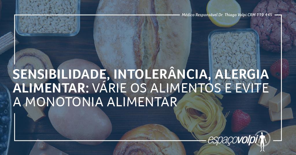 Sensibilidade, intolerância, alergia alimentar: varie os alimentos e evite a monotonia